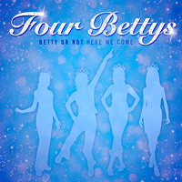 Four Bettys : Betty or Not, Here We Come : 00  1 CD