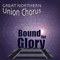 Great Northern Union Chorus : Bound For Glory : 00  1 CD : Pete Bensen :