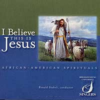 BYU Singers : I Believe This Is Jesus : 00  1 CD : Ronald Staheli : JCO37