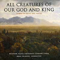 BYU Concert Choir : All Creatures Of Our God & King : 00  1 CD : Mack Wilberg  : JCO26