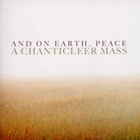 Chanticleer : And On Earth, Peace: A Chanticeer Mass : 00  1 CD : Joseph Jennings :  : 146364