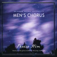 BYU Men's Chorus : Praise Him : 00  1 CD : Rosalind Hall :
