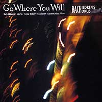 Bach Children's Chorus : Go Where You Will : 00  1 CD : Linda Beaupre :