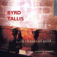 Dunedin Consort : In Chains of Gold - Byrd, Tallis : 00  1 CD : William Byrd : 34008