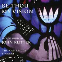 Cambridge Singers : Be Thou My Vision : 00  1 CD : John Rutter : 514