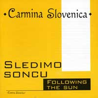 Carmina Slovenica : Following The Sun : 00  1 CD :
