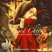Calgary Girls Choir : Good Cheer : 00  1 CD : Elaine Quilichini :
