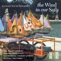 Guelph Youth Singers : Wind In Our Sails : 00  1 CD : Linda Beaupre / Anne Monkhouse :