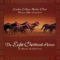 Luther College Nordic Choir : The Eight Chestnut Horses : 00  1 CD : Weston Noble : LCRNC04-1
