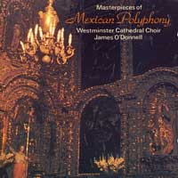 Westminster Cathedral Choir : Masterpieces of Mexican Polyphony : 00  1 CD : James O' Donnell :  : 66330