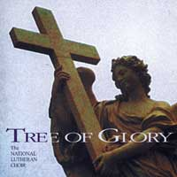 National Lutheran Choir : Tree of Glory : 00  1 CD : Larry L. Fleming :
