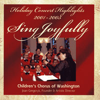 Children's Chorus of Washington : Sing Joyfully - Holiday Concert Highlights 2001-2005 : 00  1 CD : Joan Gregoryk :