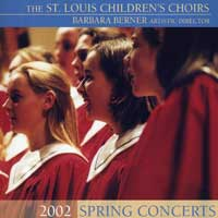 St. Louis Children's Choir : Spring Concerts 2002 : 00  1 CD : Barbara Berner