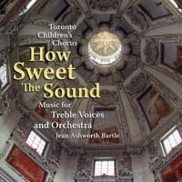 Toronto Children's Chorus : How Sweet The Sound : 00  1 CD : Jean Ashworth Bartle :