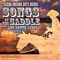 Tucson Arizona Boys Chorus : Songs Of The Saddle...and South Africa : 00  1 CD : Julian Ackerley