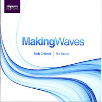 Bob Chilcott : Making Waves : 00  1 CD : Bob Chilcott : 142