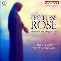 Phoenix Choir : Spotless Rose: Hymns to the Virgin Mary : 00 SACD : Charles Bruffy :  : 5066W