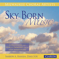 Milwaukee Choral Artists : Sky-Born Music : 00  1 CD : Sharon A. Hansen :  : 936