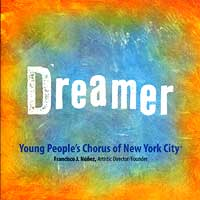 Young People's Chorus of New York City : Dreamer : 00  1 CD : Francisco J. Nunez
