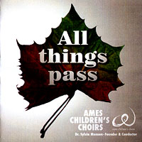 Ames Children's Choir : All Things Pass : 00  1 CD : Sylvia Munsen :