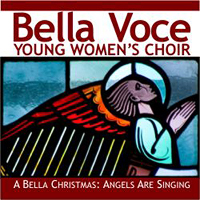Bella Voce Young Women's Choir : A Bella Christmas: Angels Are Singing : 00  1 CD : Shelly Winemiller :