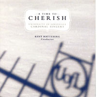 University of Louisville Cardinal Singers : A Time To Cherish : 00  1 CD : Kent Hattenberg