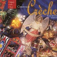 Calgary Girls Choir : Christmas Creche : 00  1 CD : Elaine Quilichini :