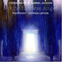 Polyphony : Not No Faceless Angel - Music of Gabriel Jackson : 00  1 CD : Stephen Layton :  : 67708