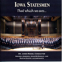 Iowa State Statesmen : That Which We Are : 00  1 CD : Dr. James Rodde :
