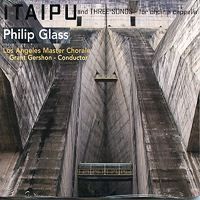 Los Angeles Master Chorale : Philip Glass: Itaipu and Songs A Cappella : 00  1 CD : Grant Gershon : Philip Glass : 801837006322 : ORMO63.2