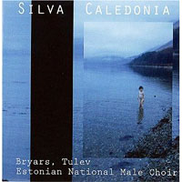 Estonian National Male Choir : Silva Caledonia - Gavin Bryars /  Toivo Tulev : 00  1 CD : Kaspars Putnins : Gavin Bryars : 640999911620 : 11