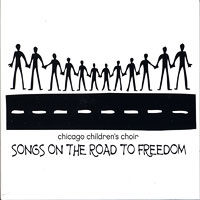 Chicago Children's Choir : Songs on the Road to Freedom : 00  1 CD :