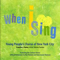Young People's Chorus of New York City : When I Sing : 00  1 CD : Francisco J. Nunez :