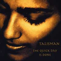 Talisman : The Quick Day Is Done : 00  1 CD :