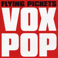 Flying Pickets : Vox Pop : 00  1 CD