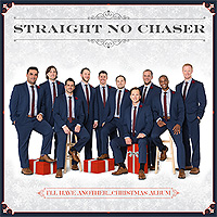 Straight No Chaser : I'll Have Another...Christmas Album : 00  1 CD