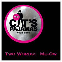 Cat's Pajamas Vocal Band : Two Words - Me-Ow : 00  1 CD
