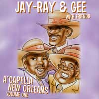 Jay, Ray and Gee : A Cappella New Orleans : 00  1 CD