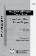 How Can I Keep from Singing? : TBB : Judith Herrington : Sheet Music : 08301554 : 073999119633