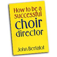 John Bertalot : How To Be A Successful Choir Director : 01 Book : John Bertalot :  : 1450246