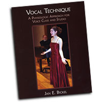 Dr. Jan Bickel : Vocal Technique: A Physiological Approach : 01 Book : 1597561908