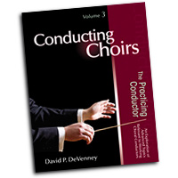 David P. DeVenney : Conducting Choirs Vol 3 - The Practicing Conductor : 01 Book : David P. DeVenney :  : 9781429117555 : 30/2560R