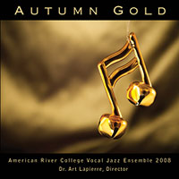American River College Vocal Jazz Ensemble : Autumn Gold : 00  1 CD : Arthur Lapierre :