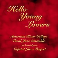 American River College Vocal Jazz Ensemble : Hello Young Lovers : 00  1 CD : Arthur Lapierre :