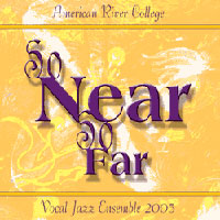American River College Vocal Jazz Ensemble : So Near So Far : 00  1 CD : Arthur Lapierre :