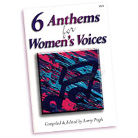 Larry Pugh (editor) : 6 Anthems For Women's Voices : SSA : 01 Songbook : 9781429102476 : 45/1158L
