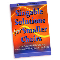 Mary Lynn Lightfoot (editor) : Singable Solutions for Smaller Choirs : SAB : 01 Songbook : 000308070811 : 45/1123H