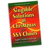 Mary Lynn Lightfoot (editor) : Singable Solutions at Christmas for SSA Choirs : SSA : 01 Songbook : 000308105124 : 45/1135H