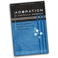 Jay Rouse : Adoration A Cappella Worship : SATB : 01 Songbook : 797242852091