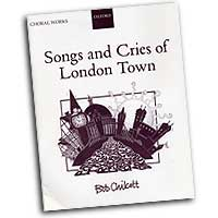 Bob Chilcott : Songs and Cries of London Town : SATB : 01 Songbook : Bob Chilcott : Bob Chilcott : 0193432978